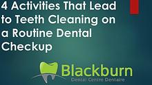 4 Activities That Lead to Teeth Cleaning on a Routine Dental Checkup