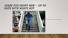 Jeans for Short Men - Up to Date With Whats Hot