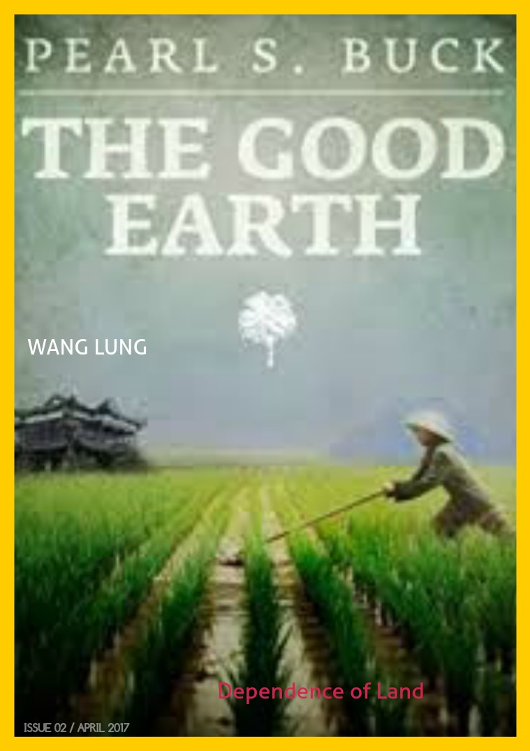 the good earth wang lung and The metamorphosis of wang lung in the good earth many times, changes in wealth and family can alter one's attitude completely in the good earth by pearl s buck, the main character, wang lung displays a perfect example of this change.