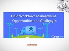 Field Workforce Management – Opportunities and Challenges