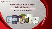 Importance of Candle Boxes in Retail Business