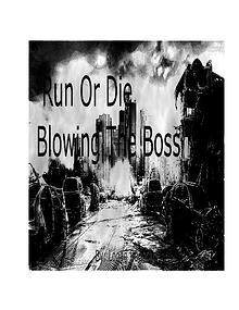 Run Or Die Blowing The Boss-By: Logan Bagocius